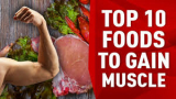 10 Foods You Should Eat If You Want To Gain Muscle Mass